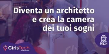 GirlsTech - Diventa un architetto e crea la camera dei tuoi sogni